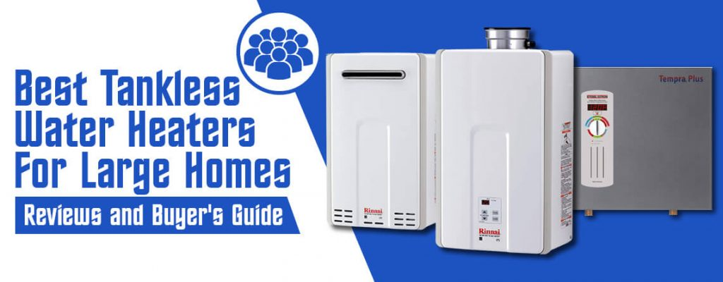 List of Best Tankless Water Heaters for Big Families