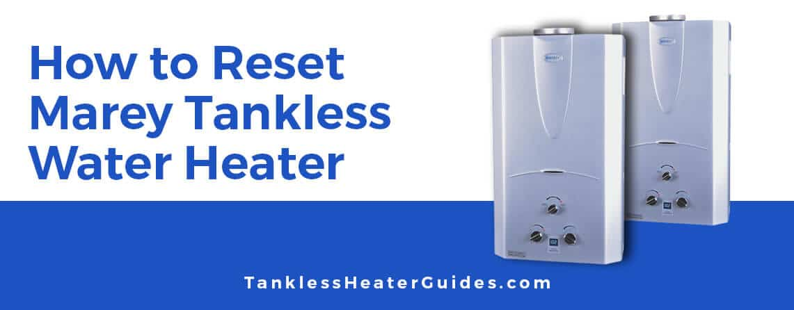 How to reset Marey tankless water heater
