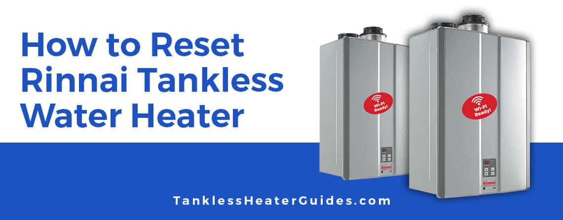 How to reset rinnai tankless water heater
