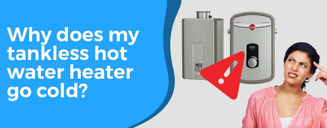 Why does my tankless hot water heater go cold
